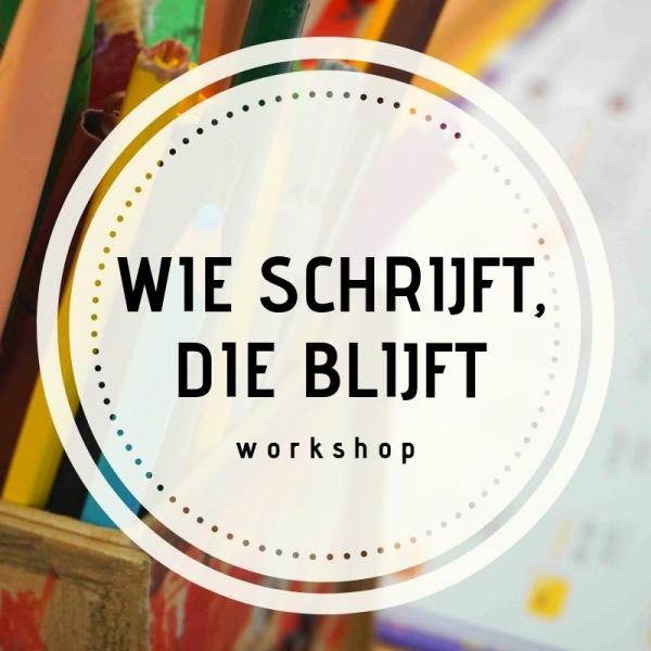 Workshop wie schrijft, die blijft